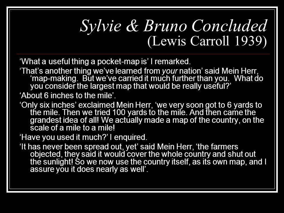 Sylvie & Bruno Concluded (Lewis Carroll 1939) 'What a useful thing a pocket-map is' I remarked.