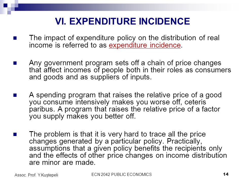 ECN 2042 PUBLIC ECONOMICS14 Assoc. Prof. Y.Kuştepeli The impact of expenditure policy on the distribution of real income is referred to as expenditure