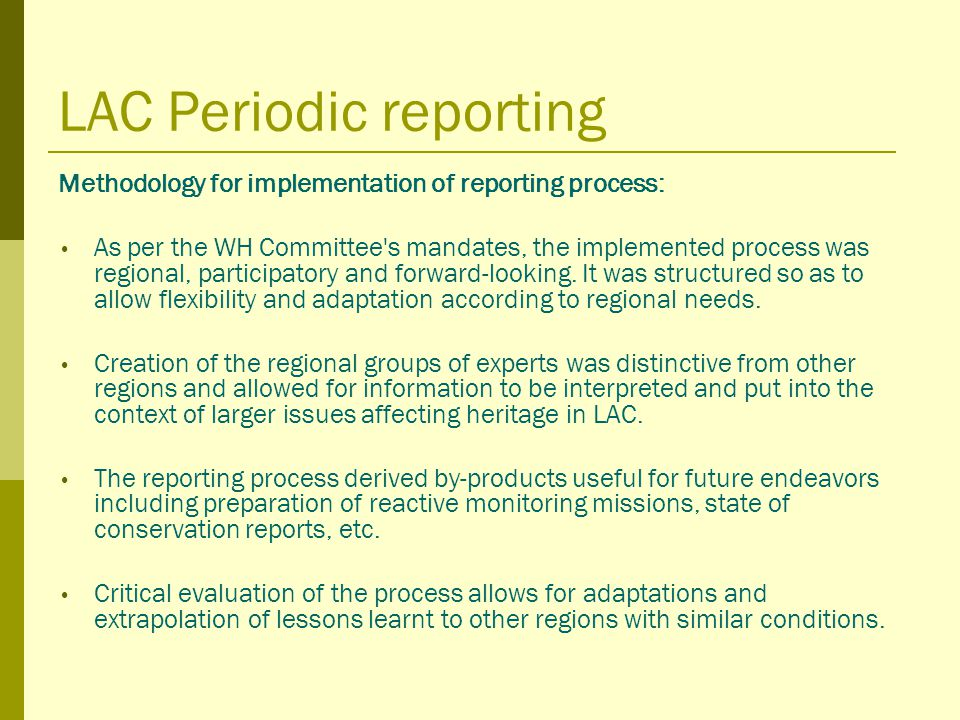 LAC Periodic reporting Methodology for implementation of reporting process: As per the WH Committee s mandates, the implemented process was regional, participatory and forward-looking.