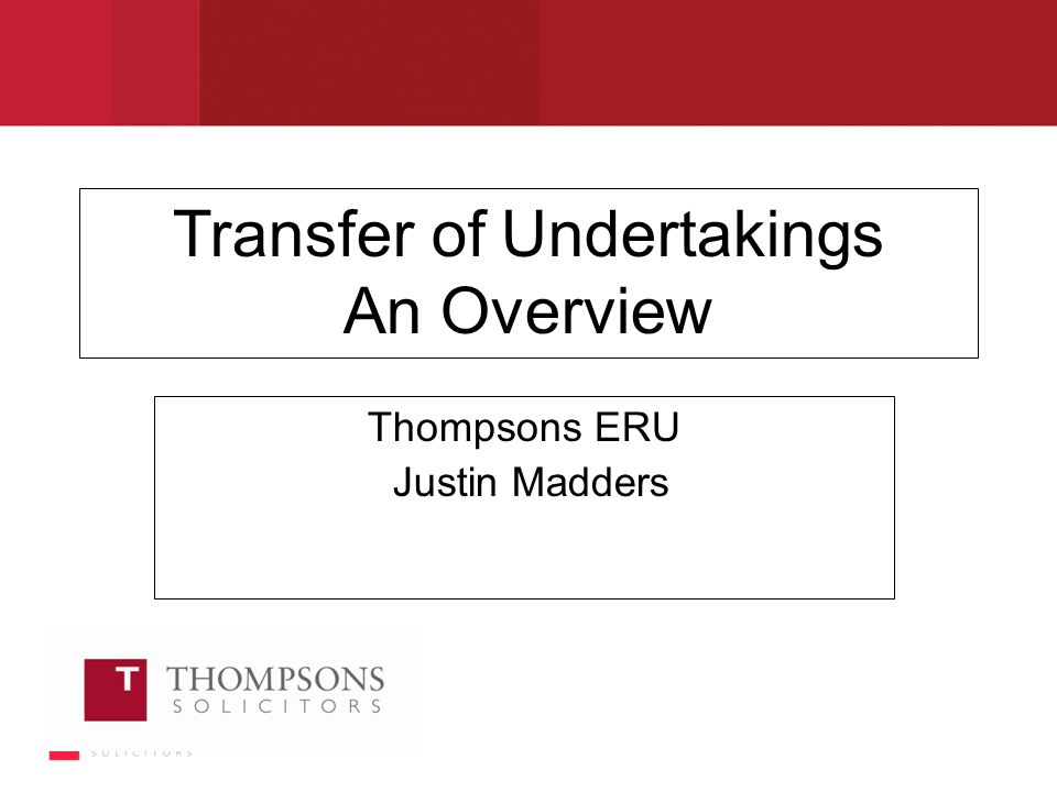 Transfer of Undertakings An Overview Thompsons ERU Justin Madders