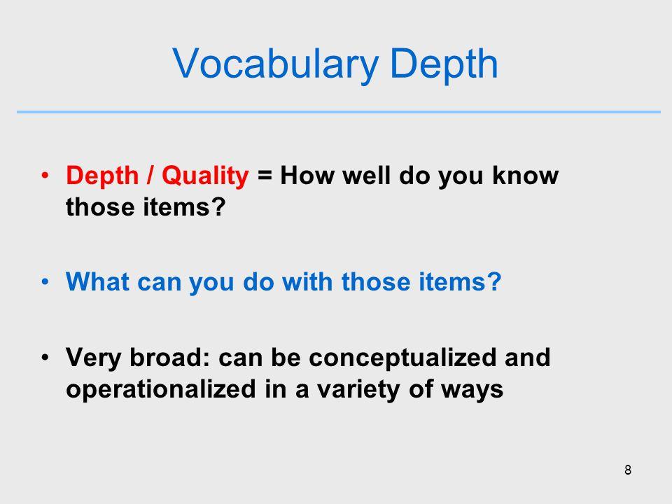 8 Vocabulary Depth Depth / Quality = How well do you know those items.