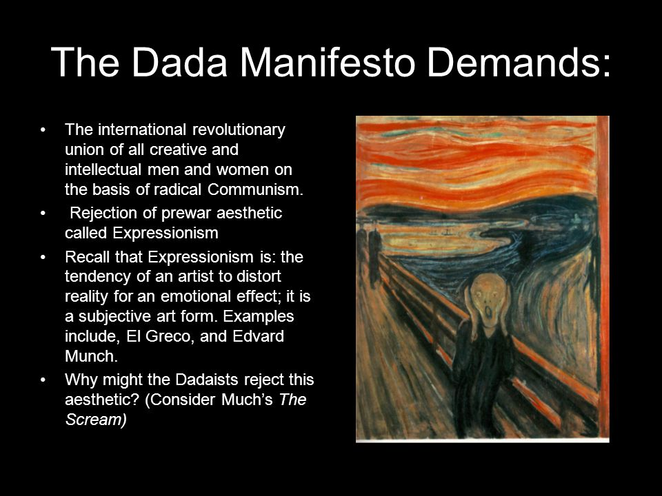 The Dada Manifesto Demands: The international revolutionary union of all creative and intellectual men and women on the basis of radical Communism.