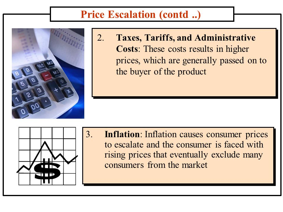 Price Escalation (contd..) 4.Middleman and Transportation Costs: Longer channel length, performance of marketing functions and higher margins may make it necessary to increase prices 5.Exchange Rate Fluctuations and Varying Currency Values: Currency values swing vis-à-vis other currencies on a daily basis, which may make it necessary to increase prices