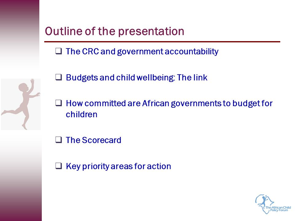 The Scorecard  All the elements of budgeting for children were summarised into Performance Index for Budgeting for Children The most committed governments Country Rank Tanzania 1 Mozambique 2 Niger 3 Gabon 4 Senegal 5 Tunisia 6 Seychelles 7 Algeria 8 Cape Verde 9 South Africa 10 What did these countries do.