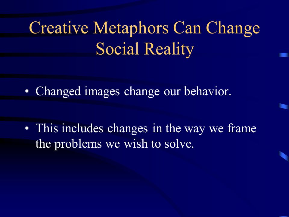 Creative Metaphors Can Change Social Reality Changed images change our behavior.