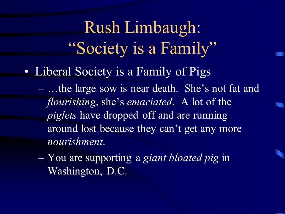 Rush Limbaugh: Society is a Family Liberal Society is a Family of Pigs –…the large sow is near death.