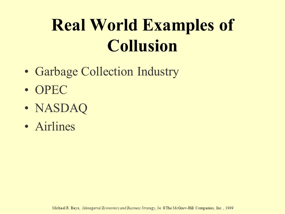 Michael R. Baye, Managerial Economics and Business Strategy, 3e. ©The McGraw-Hill Companies, Inc., 1999 Real World Examples of Collusion Garbage Colle