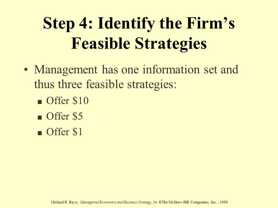 Michael R. Baye, Managerial Economics and Business Strategy, 3e. ©The McGraw-Hill Companies, Inc., 1999 Step 4: Identify the Firm's Feasible Strategie