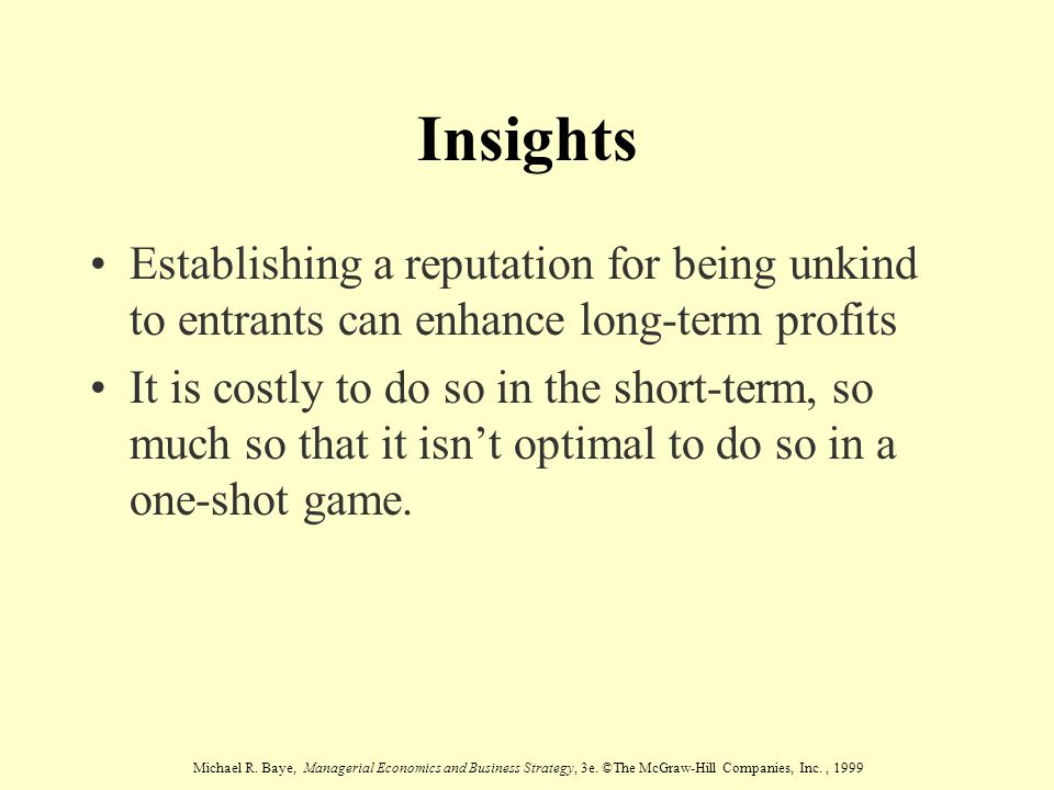 Michael R. Baye, Managerial Economics and Business Strategy, 3e. ©The McGraw-Hill Companies, Inc., 1999 Insights Establishing a reputation for being u