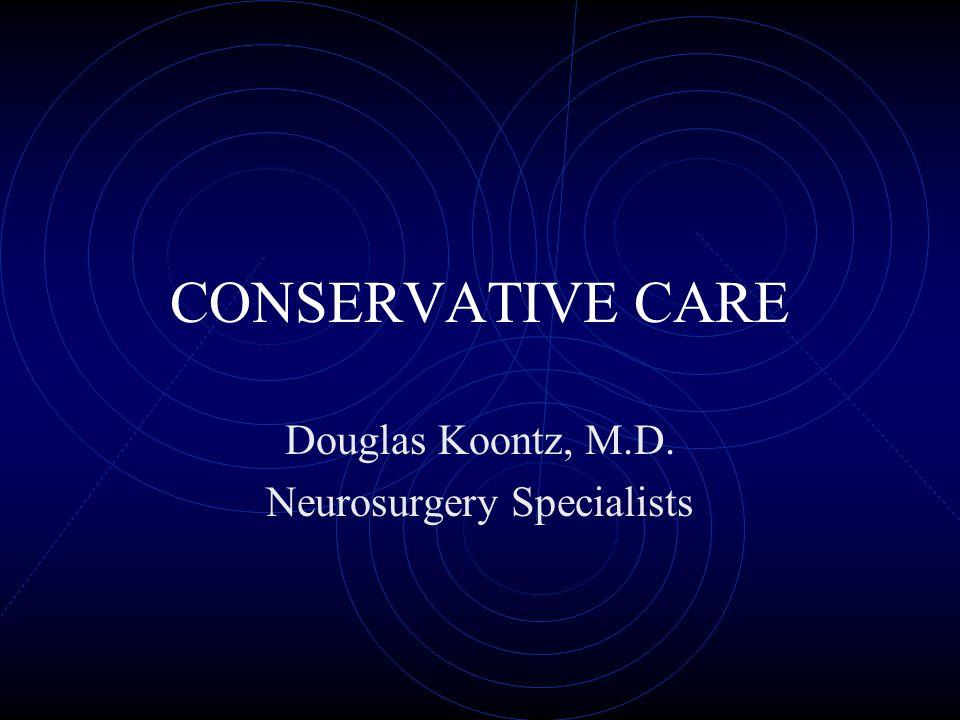 CONSERVATIVE CARE Douglas Koontz, M.D. Neurosurgery Specialists