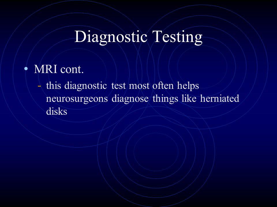Diagnostic Testing MRI cont.