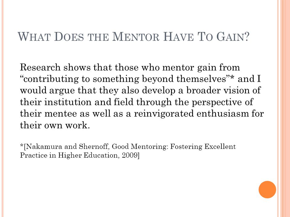 "W HAT D OES THE M ENTOR H AVE T O G AIN ? Research shows that those who mentor gain from ""contributing to something beyond themselves""* and I would ar"
