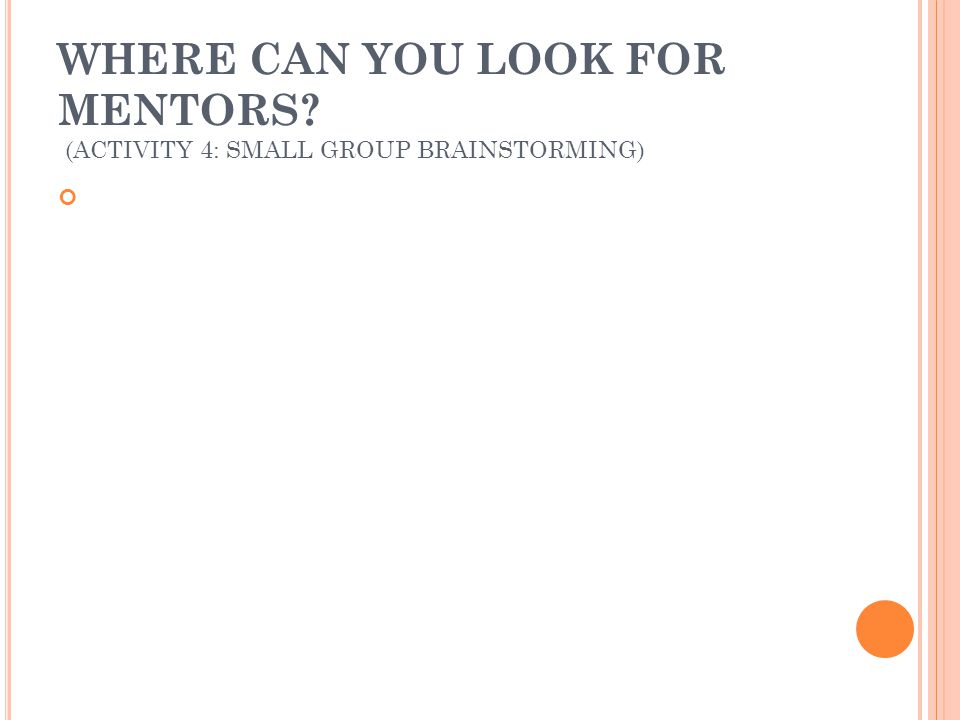 WHERE CAN YOU LOOK FOR MENTORS? (ACTIVITY 4: SMALL GROUP BRAINSTORMING)