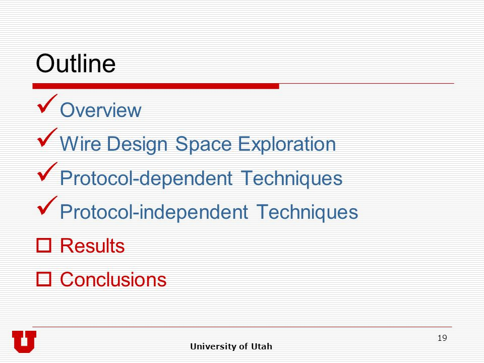 University of Utah 19 Outline Overview Wire Design Space Exploration Protocol-dependent Techniques Protocol-independent Techniques  Results  Conclusions