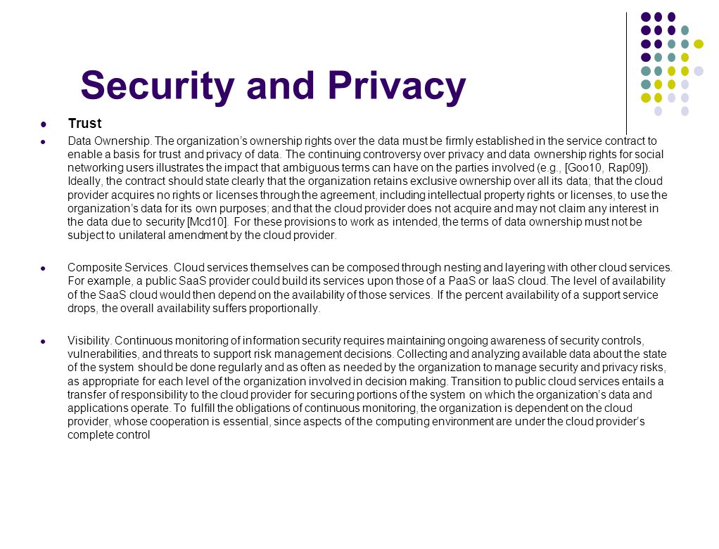 Security and Privacy Trust Data Ownership. The organization's ownership rights over the data must be firmly established in the service contract to ena