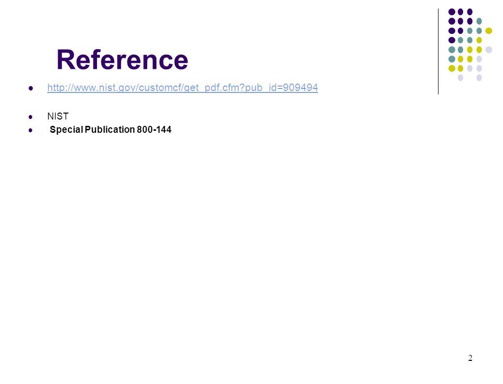 2 Reference http://www.nist.gov/customcf/get_pdf.cfm?pub_id=909494 NIST Special Publication 800-144