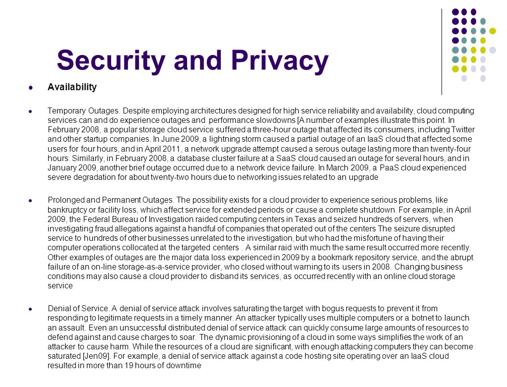 Security and Privacy Availability Temporary Outages. Despite employing architectures designed for high service reliability and availability, cloud com
