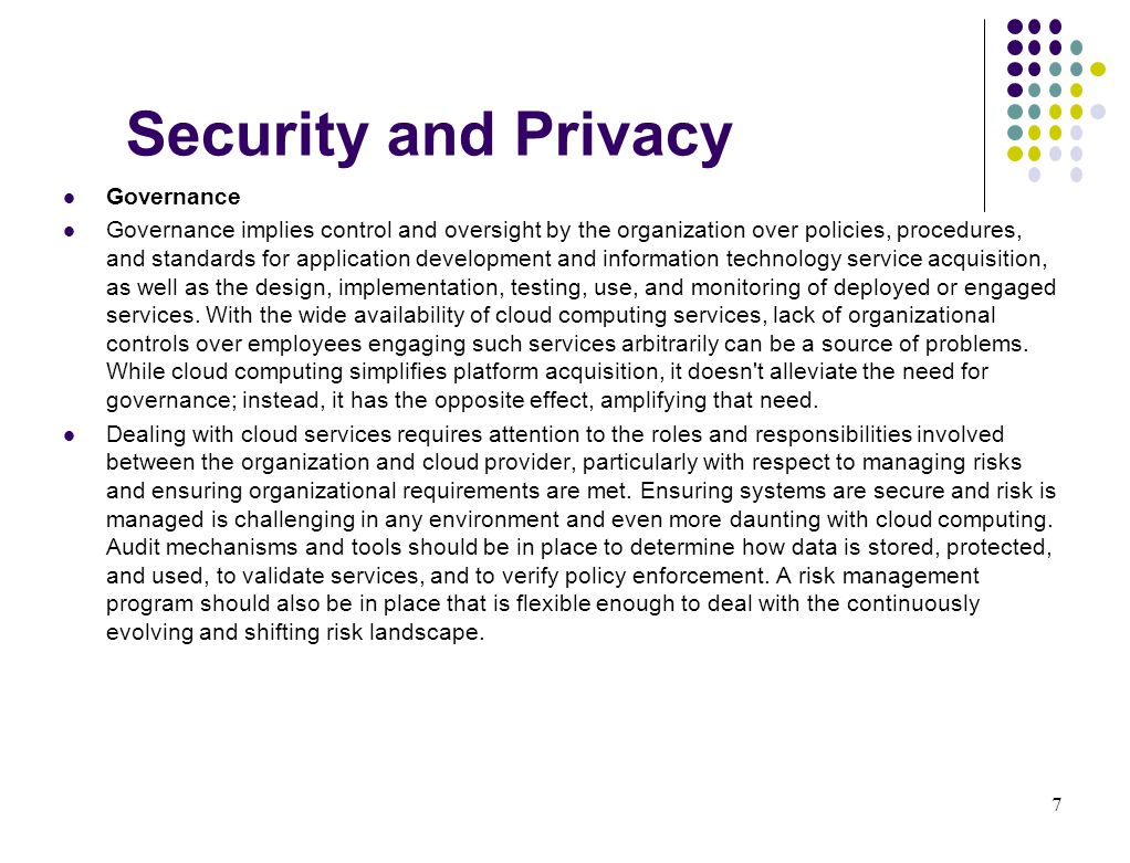 Security and Privacy Compliance Compliance refers to an organization's responsibility to operate in agreement with established laws, regulations, standards, and specifications.