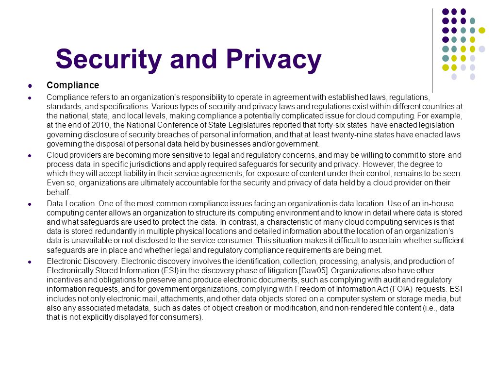 Security and Privacy Compliance Compliance refers to an organization's responsibility to operate in agreement with established laws, regulations, stan
