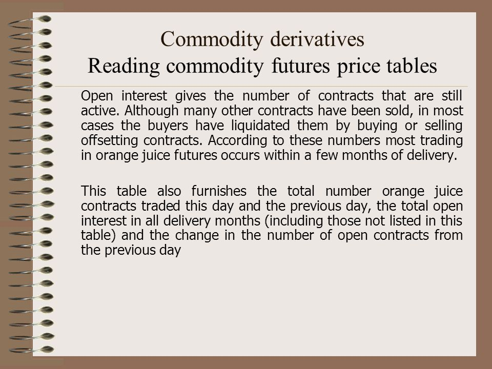 Commodity derivatives Reading commodity futures price tables Open interest gives the number of contracts that are still active. Although many other co