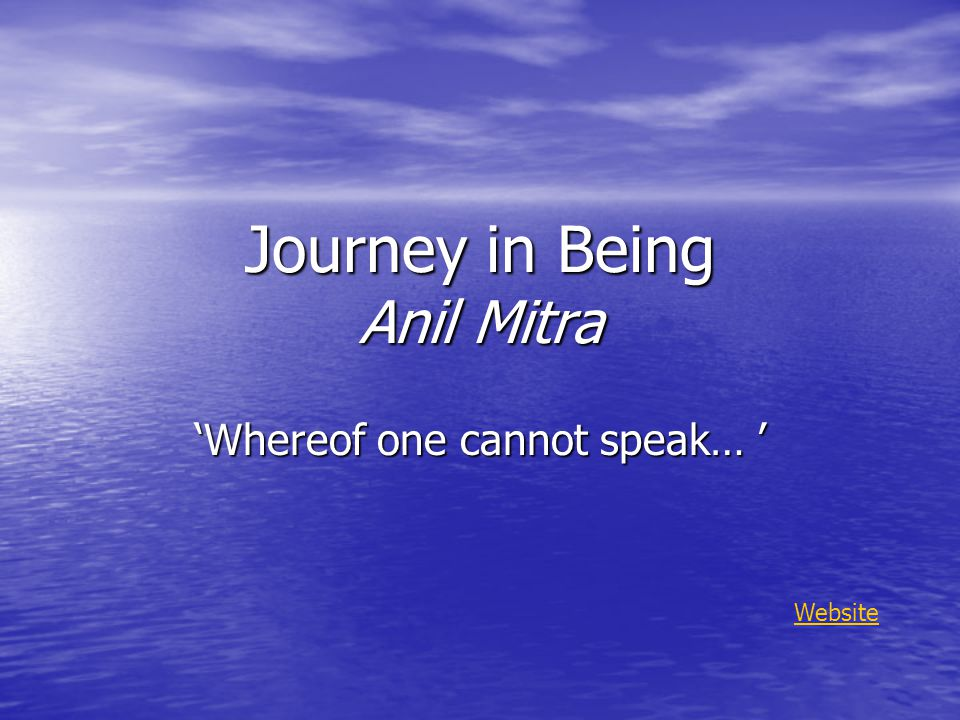 Journey in Being Anil Mitra 'Whereof one cannot speak… ' Website