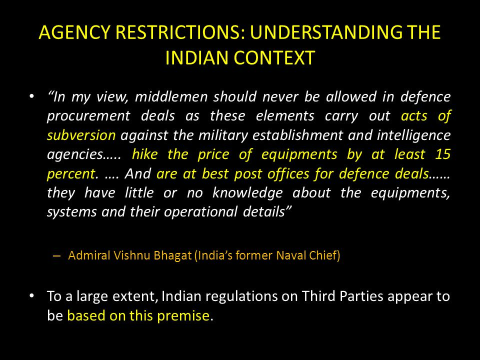 AGENCY RESTRICTIONS: UNDERSTANDING THE INDIAN CONTEXT In my view, middlemen should never be allowed in defence procurement deals as these elements carry out acts of subversion against the military establishment and intelligence agencies…..