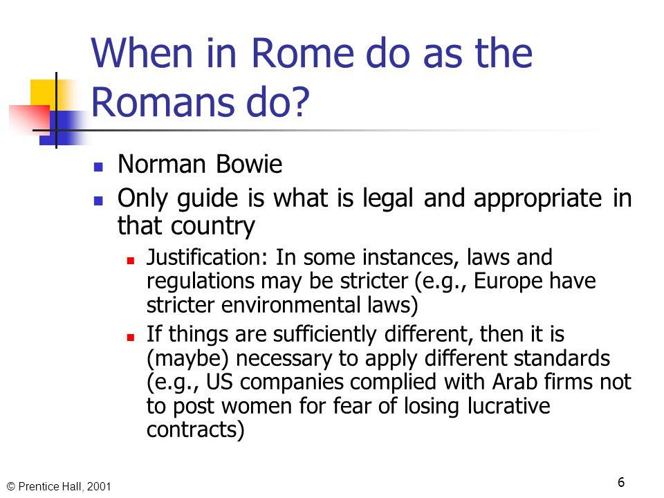 © Prentice Hall, 2001 6 When in Rome do as the Romans do.