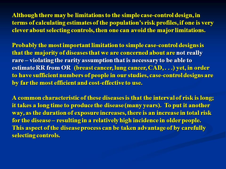 Although there may be limitations to the simple case-control design, in terms of calculating estimates of the population's risk profiles, if one is very clever about selecting controls, then one can avoid the major limitations.