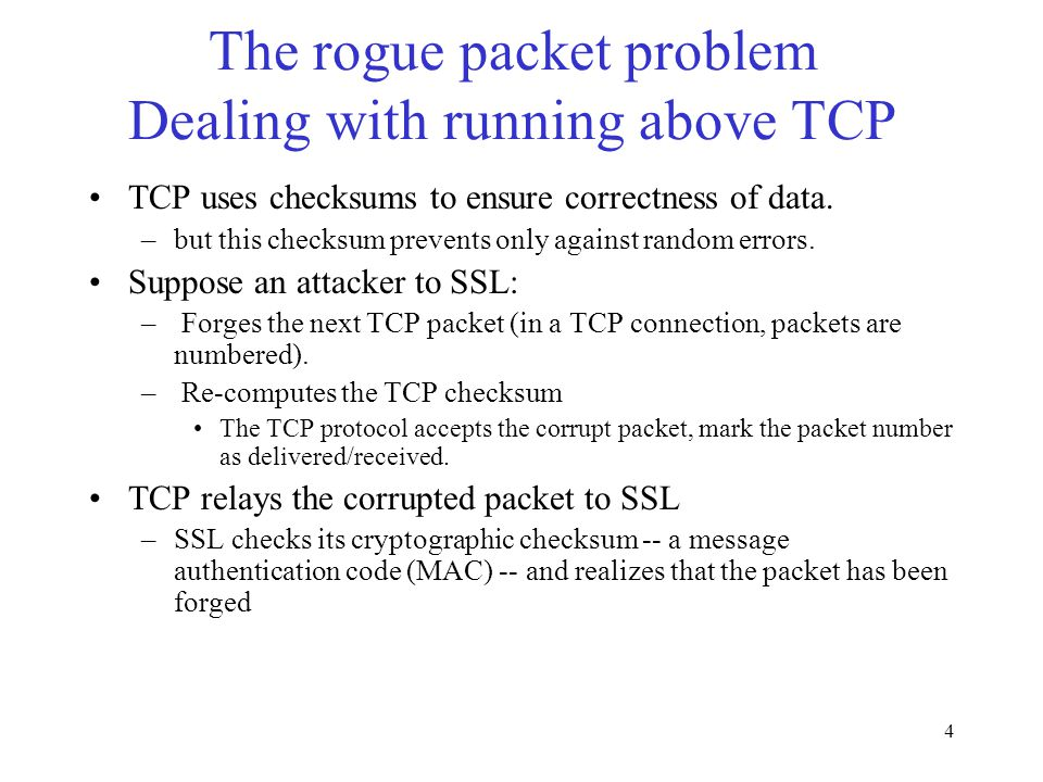 4 The rogue packet problem Dealing with running above TCP TCP uses checksums to ensure correctness of data.