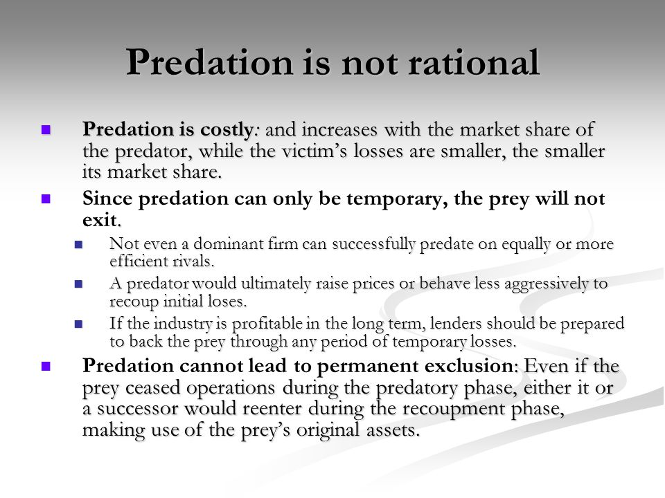 Predation is not rational Predation is costly: and increases with the market share of the predator, while the victim's losses are smaller, the smaller
