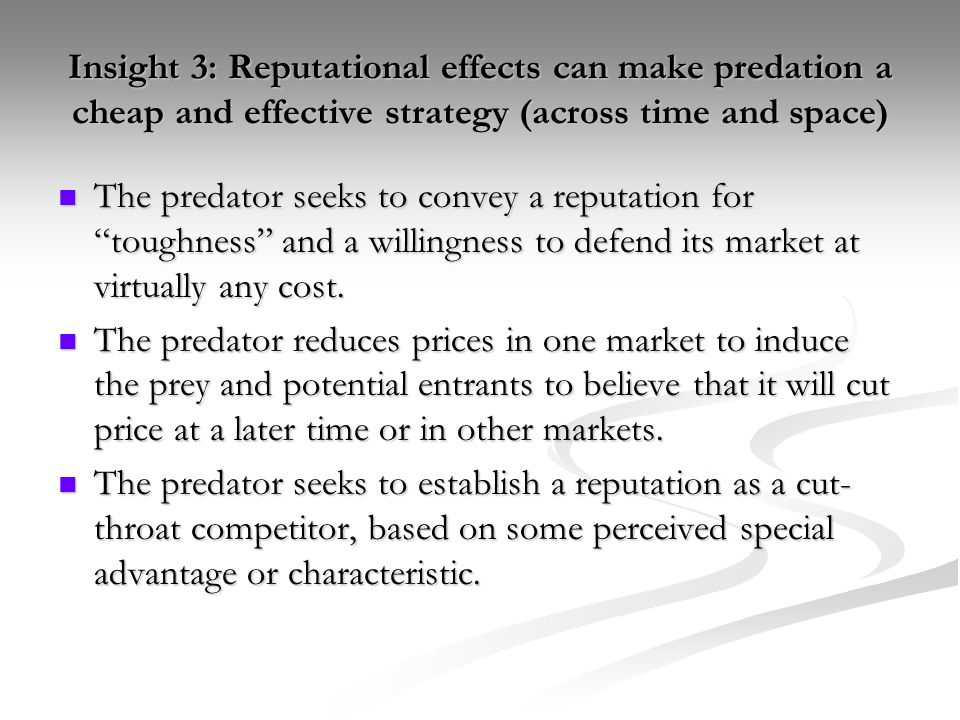 Insight 3: Reputational effects can make predation a cheap and effective strategy (across time and space) The predator seeks to convey a reputation fo