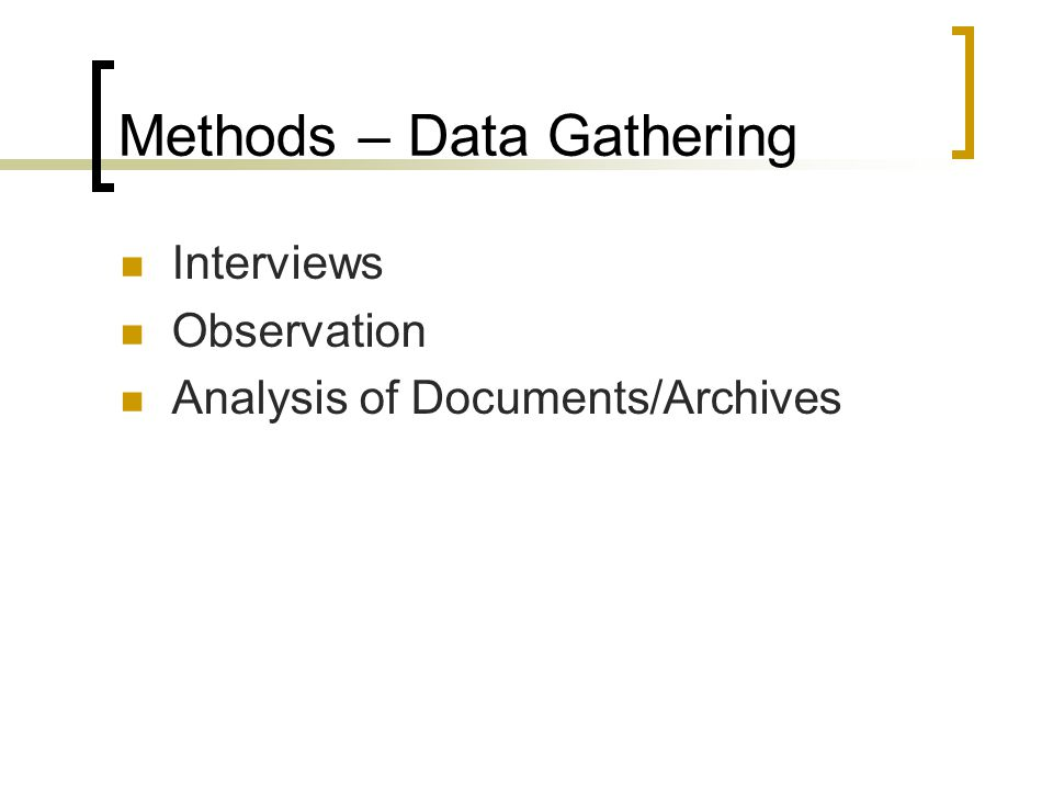Methods – Data Gathering Interviews Observation Analysis of Documents/Archives