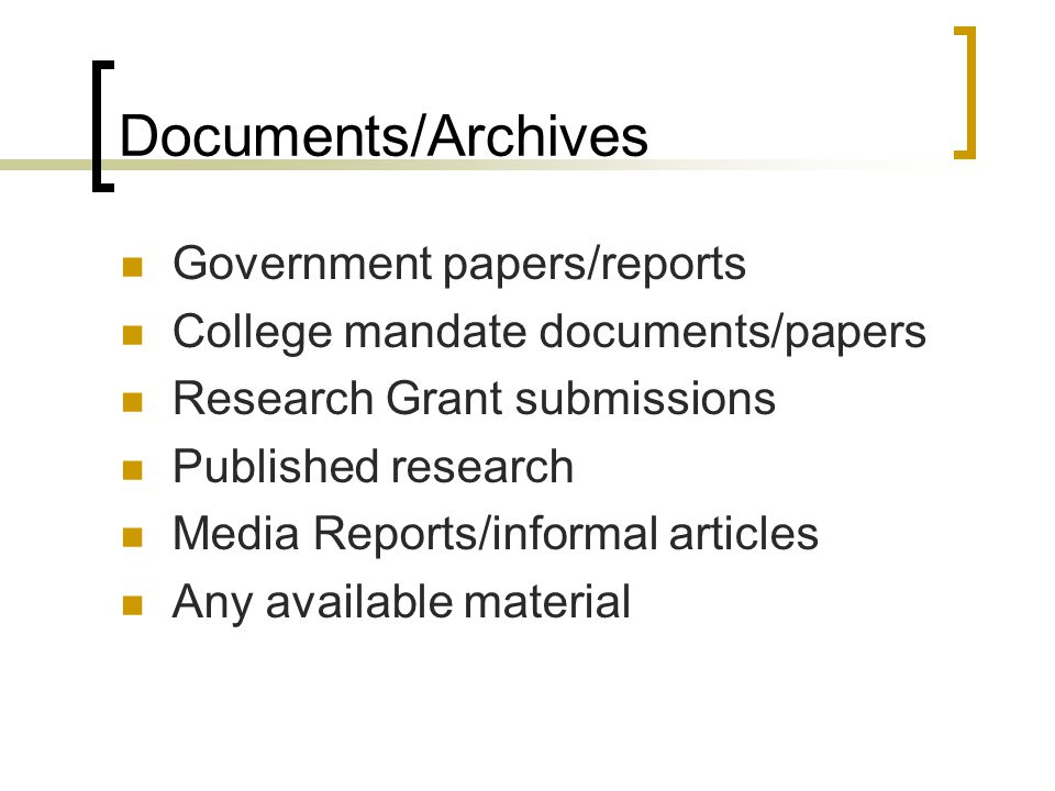 Documents/Archives Government papers/reports College mandate documents/papers Research Grant submissions Published research Media Reports/informal articles Any available material