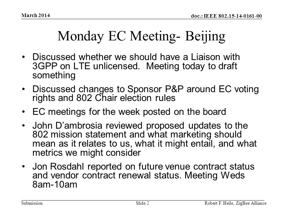 doc.: IEEE 802.15-14-0161-00 Submission March 2014 Robert F. Heile, ZigBee AllianceSlide 2 Monday EC Meeting- Beijing Discussed whether we should have