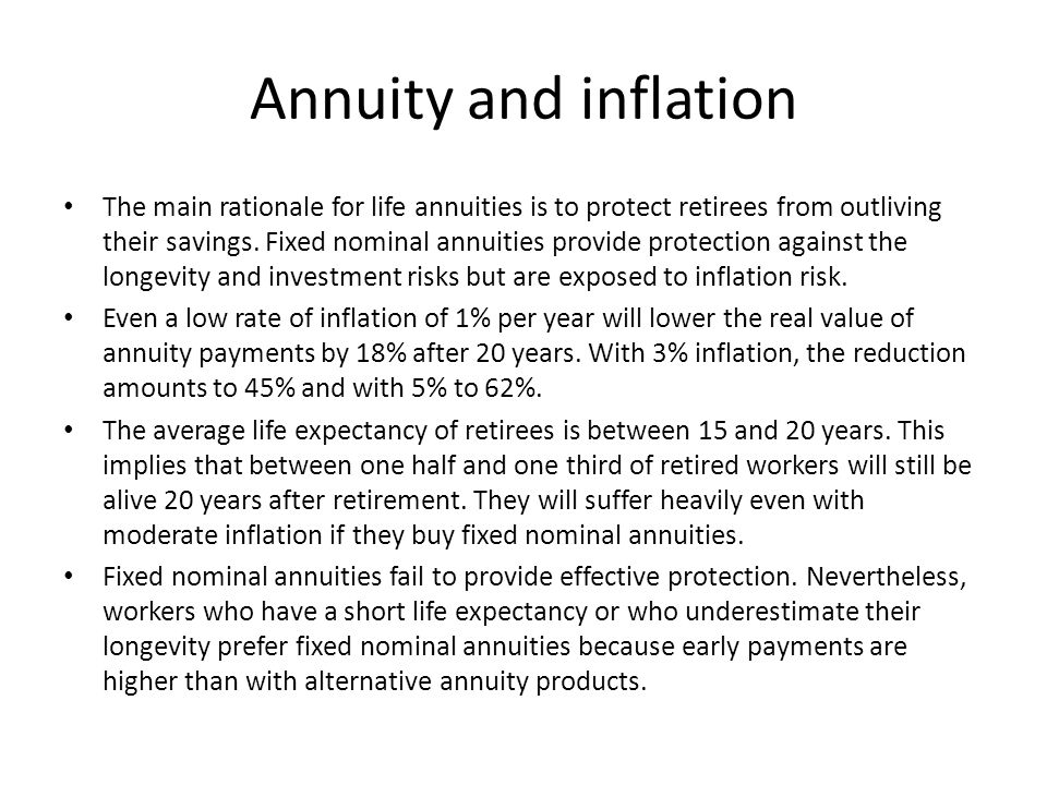 Annuity and inflation The main rationale for life annuities is to protect retirees from outliving their savings.
