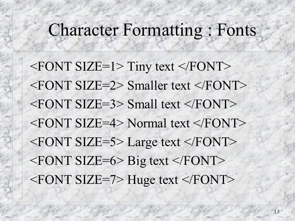 13 Character Formatting : Fonts Tiny text Smaller text Small text Normal text Large text Big text Huge text