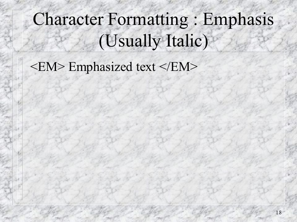 18 Character Formatting : Emphasis (Usually Italic) Emphasized text