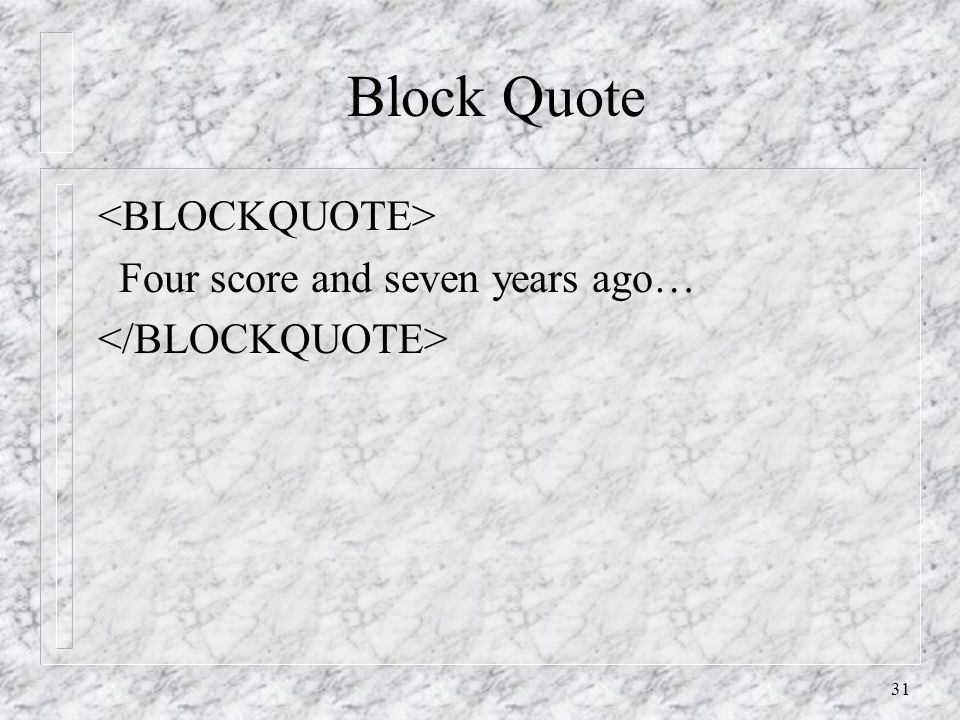 31 Block Quote Four score and seven years ago…
