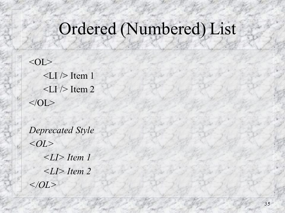35 Ordered (Numbered) List Item 1 Item 2 Deprecated Style Item 1 Item 2