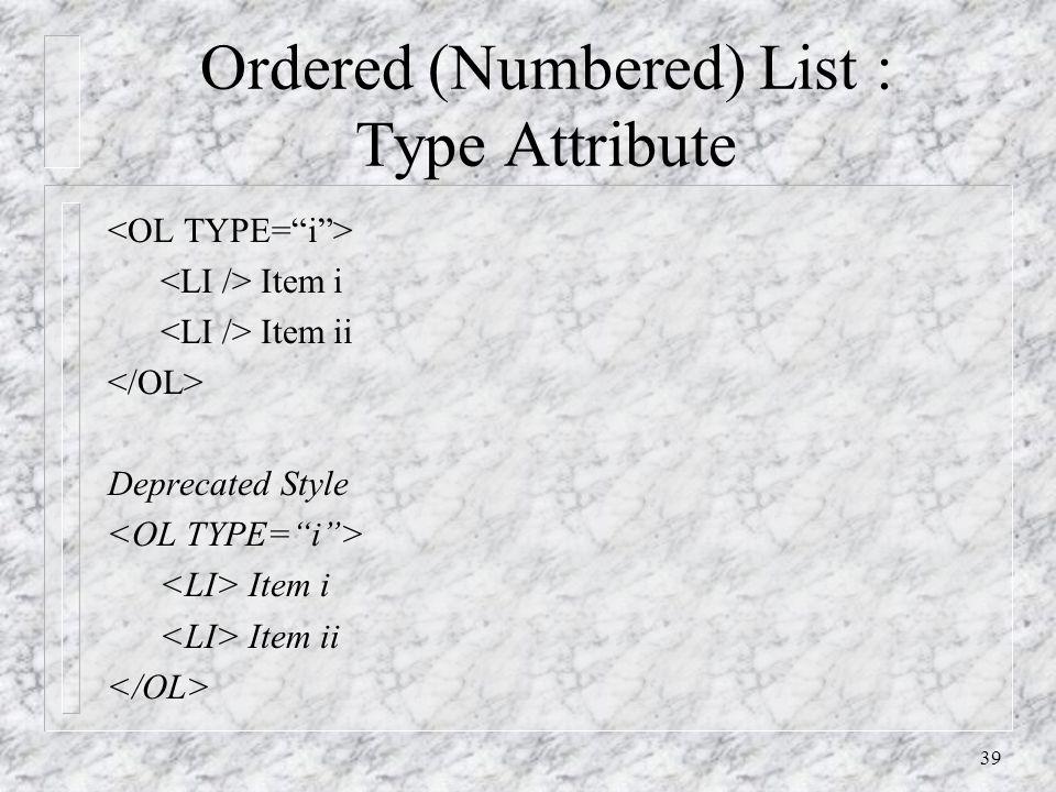 39 Ordered (Numbered) List : Type Attribute Item i Item ii Deprecated Style Item i Item ii
