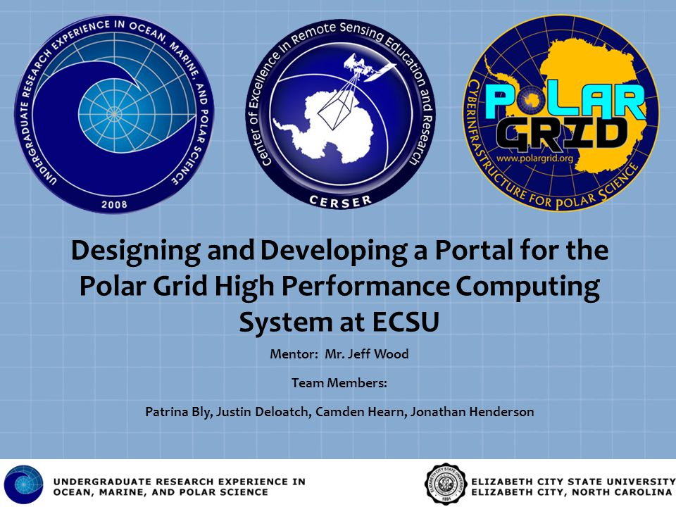 Designing and Developing a Portal for the Polar Grid High Performance Computing System at ECSU Mentor: Mr.
