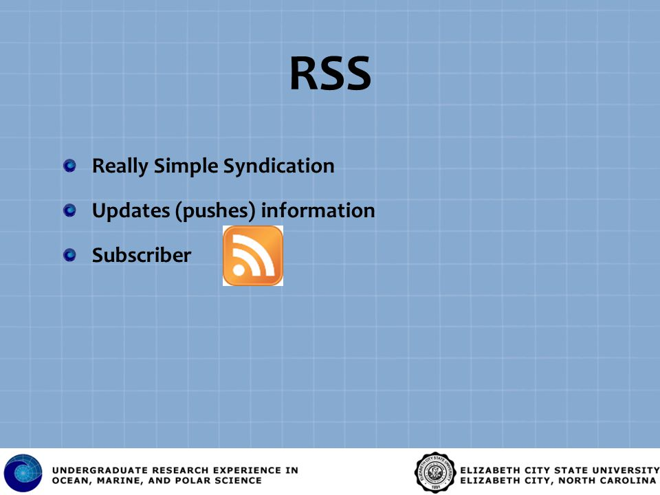 RSS Really Simple Syndication Updates (pushes) information Subscriber