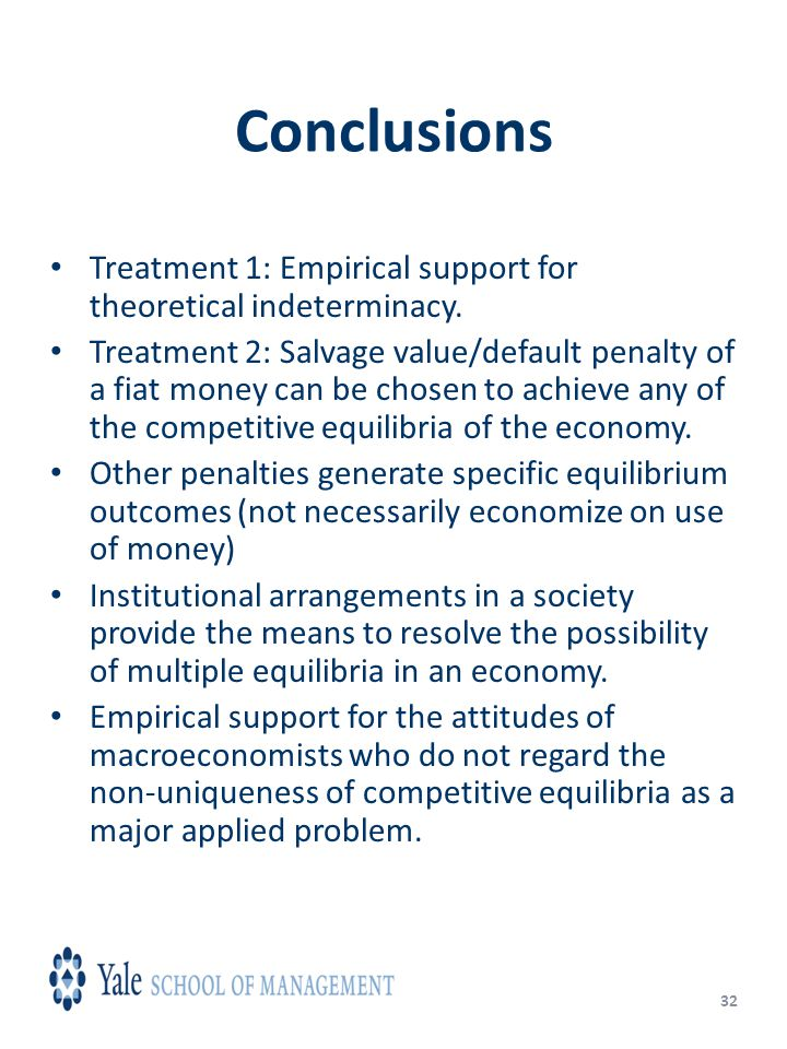 32 Conclusions Treatment 1: Empirical support for theoretical indeterminacy.