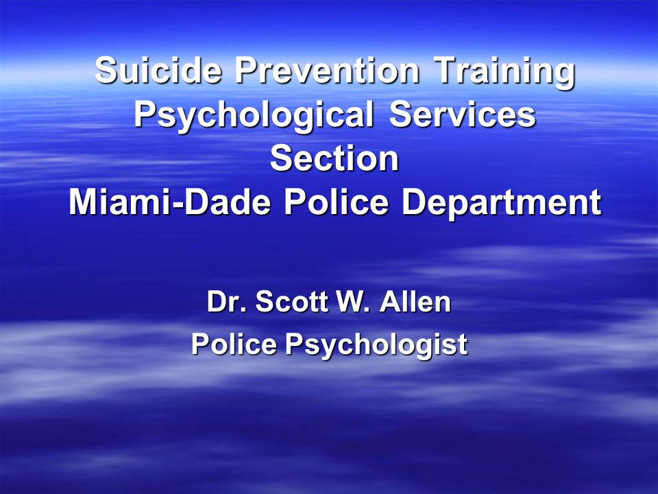 Suicide Prevention Training Psychological Services Section Miami-Dade Police Department Dr.