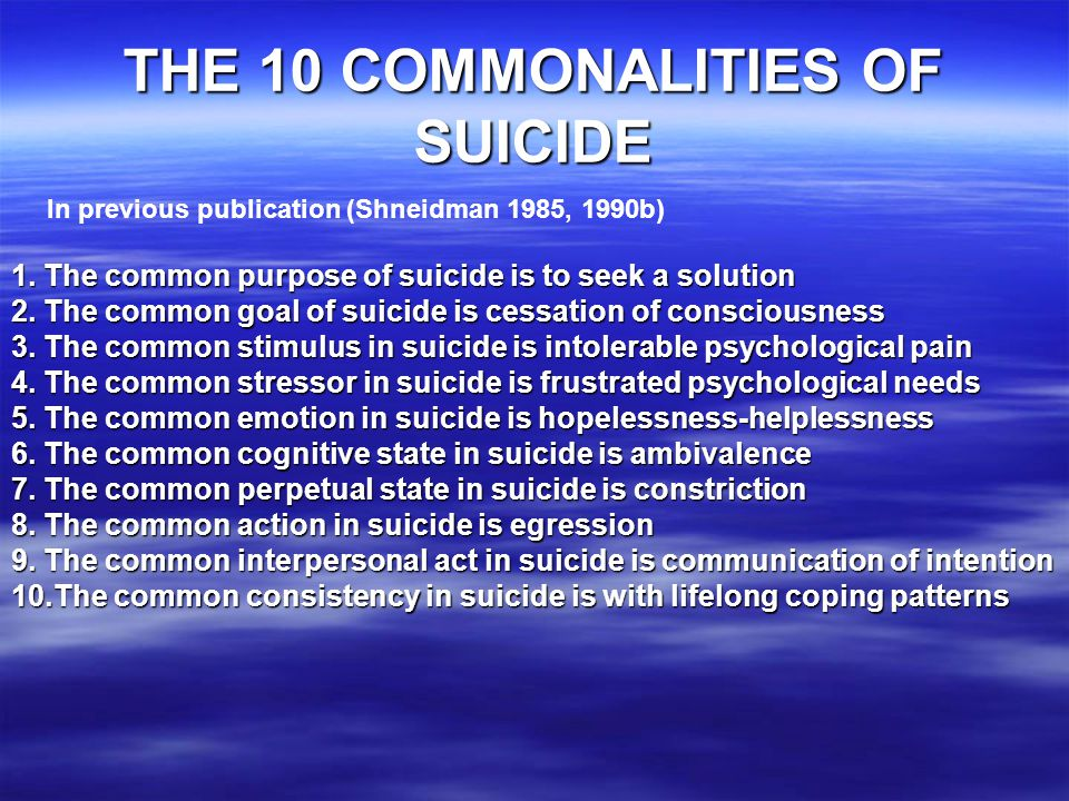 THE 10 COMMONALITIES OF SUICIDE 1. The common purpose of suicide is to seek a solution 2.