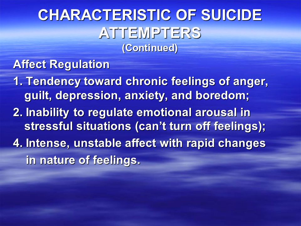 CHARACTERISTIC OF SUICIDE ATTEMPTERS (Continued) Affect Tolerance 1.