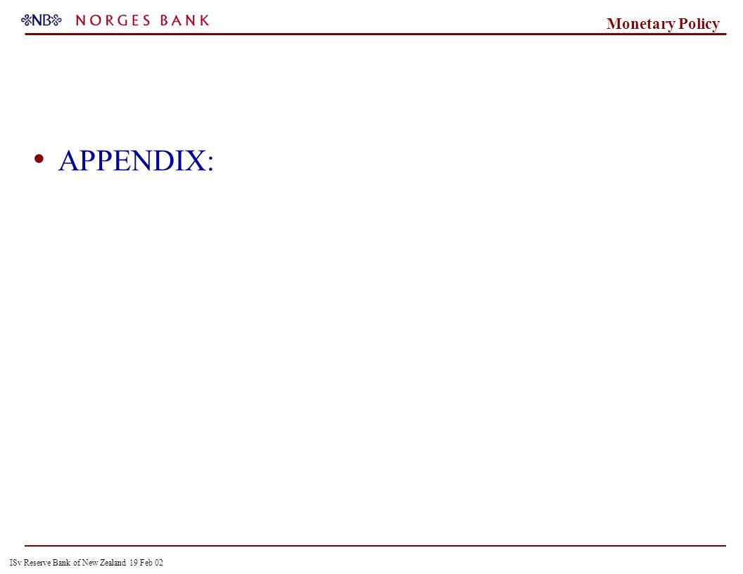 ISv Reserve Bank of New Zealand 19 Feb 02 Monetary Policy APPENDIX: