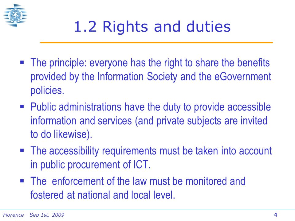Florence - Sep 1st, 2009 4 1.2 Rights and duties  The principle: everyone has the right to share the benefits provided by the Information Society and the eGovernment policies.