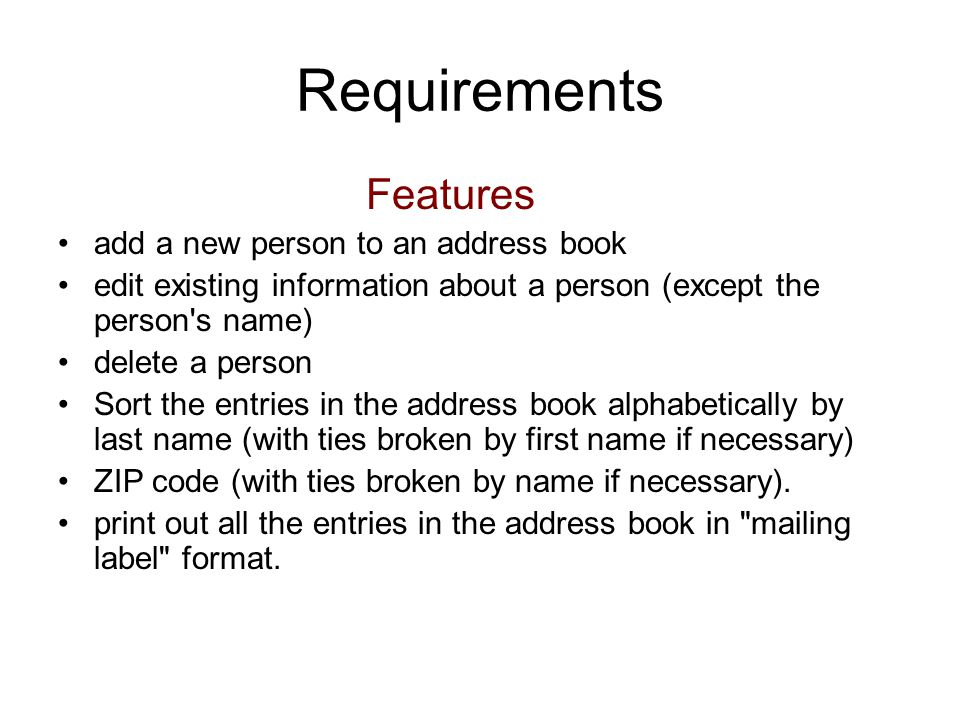 Requirements Features add a new person to an address book edit existing information about a person (except the person's name) delete a person Sort the