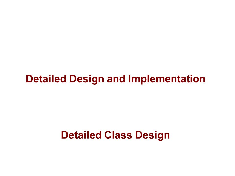 Detailed Design and Implementation Detailed Class Design